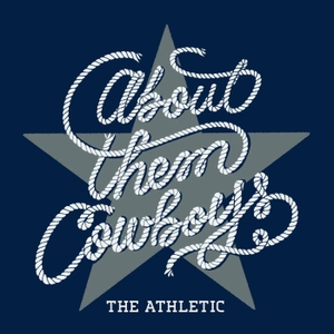 About Them Cowboys by The Athletic
