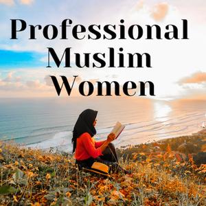 Professional Muslim Women by Qaali Hussein, MD, Hani Ahmed, MD