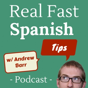 The Real Fast Spanish Tips Podcast by Andrew Barr: Spanish Student, Teacher & Blogger