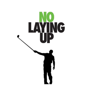 No Laying Up - Golf Podcast by NoLayingUp.com