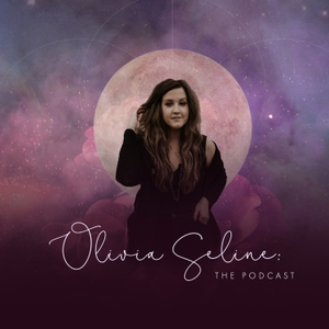 OLIVIA SELINE: The Podcast by Olivia Seline