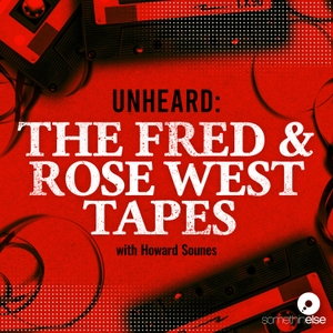 Unheard: The Fred and Rose West Tapes by Somethin' Else