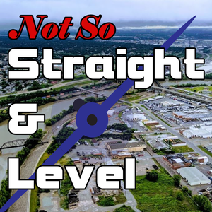 The Not So Straight and Level Podcast by Steve Johnson