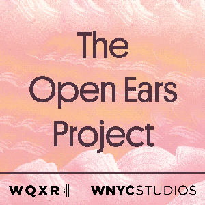 The Open Ears Project by WQXR & WNYC Studios
