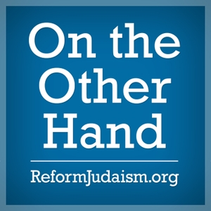 On the Other Hand: Ten Minutes of Torah by ReformJudaism.org