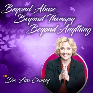 Beyond Abuse, Beyond Therapy, Beyond Anything by Dr. Lisa Cooney