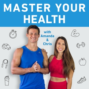Master Your Health Podcast by Chris Rocchio and Amanda Meixner