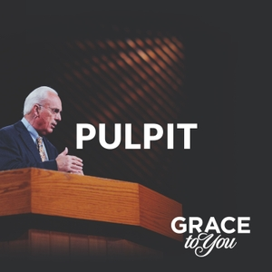 Grace to You: Pulpit Podcast by John MacArthur