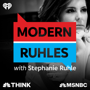 Modern Ruhles with Stephanie Ruhle: Compelling Conversations in Culturally Complicated Times by iHeartRadio & MSNBC