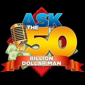Ask The 50 Billion Dollar Man