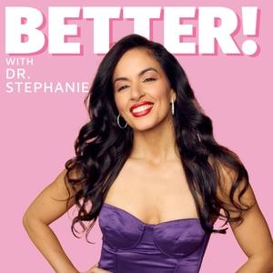 Better with Dr. Stephanie by Dr. Stephanie Estima