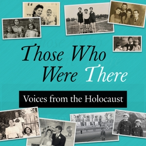 Those Who Were There: Voices from the Holocaust by Fortunoff Video Archive for Holocaust Testimonies