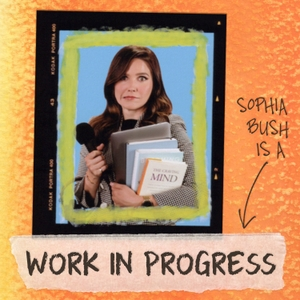 Work in Progress with Sophia Bush by Cloud10