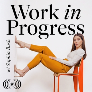 Work in Progress with Sophia Bush by Brilliant Anatomy | Wondery