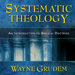 Wayne Grudem's Systematic Theology by Apologetics315.com