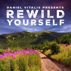 ReWild Yourself by Daniel Vitalis