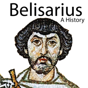 Belisarius - A History by Andy Bones