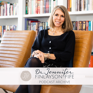 Dr. Finlayson-Fife's Podcast Archive by Dr. Jennifer Finlayson-Fife