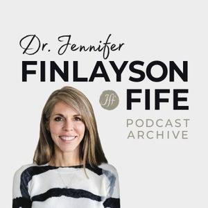 Dr. Finlayson-Fife's Podcast Archive by Dr. Jennifer Finlayson-Fife