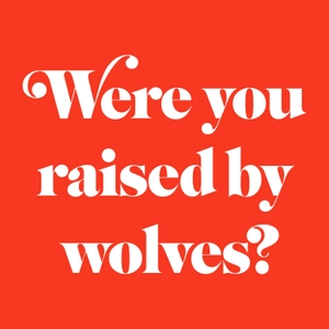 Were You Raised By Wolves? by Nick Leighton, Leah Bonnema