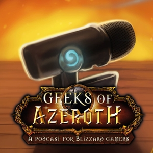 Geeks of Azeroth - A Podcast for Blizzard Gamers by Geeks of Azeroth