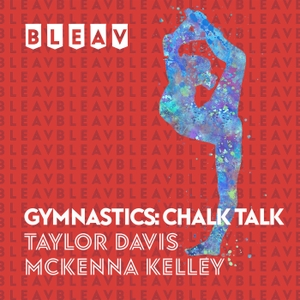 Bleav in Gymnastics: Chalk Talk by Bleav Podcast Network