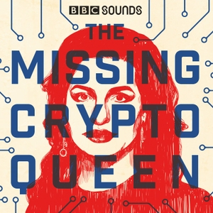The Missing Cryptoqueen by BBC Radio