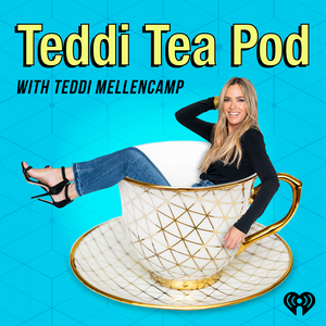 Teddi Tea Pod With Teddi Mellencamp by iHeartRadio