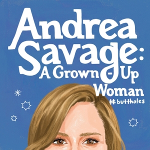 Andrea Savage: A Grown-Up Woman #buttholes by Andrea Savage