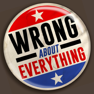 Wrong About Everything by Wrong About Everything