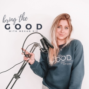 Bring the GOOD | Self-Improvement | Motivation | Self Worth | Health | Fitness by Megan Sip