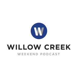 Willow Creek Community Church Weekend Podcast by Willow Creek Community Church