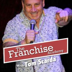 The Franchise Academy Podcast by Tom Scarda, CFE