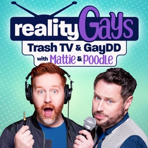 Reality Gays: Trash TV and GayDD with Mattie and Poodle by Matt Marr and Jake Anthony