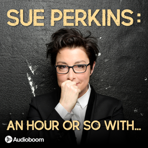 Sue Perkins: An hour or so with... by audioBoom