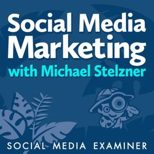 Social Media Marketing Podcast by Michael Stelzner, Social Media Examiner