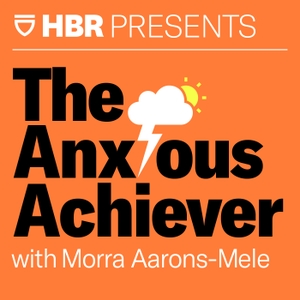 The Anxious Achiever by HBR Presents / Morra Aarons-Mele