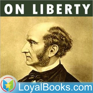On Liberty by John Stuart Mill by Loyal Books