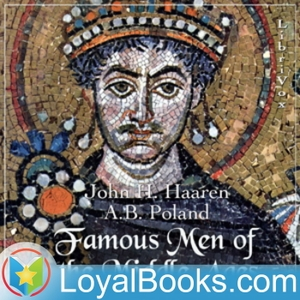 Famous Men of the Middle Ages by John H. Haaren by Loyal Books