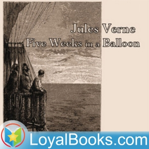Five Weeks in a Balloon by Jules Verne by Loyal Books