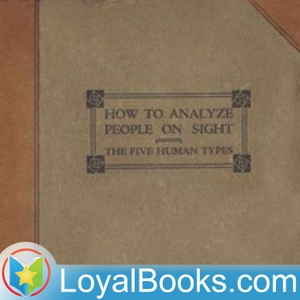 How to Analyze People on Sight Through the Science of Human Analysis: The Five Human Types by Elsie Lincoln Benedict by Loyal Books