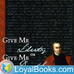 Give Me Liberty or Give Me Death by Patrick Henry by Loyal Books