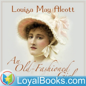 An Old-Fashioned Girl by Louisa May Alcott by Loyal Books