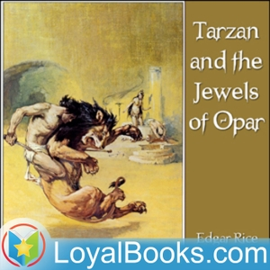 Tarzan and the Jewels of Opar by Edgar Rice Burroughs by Loyal Books