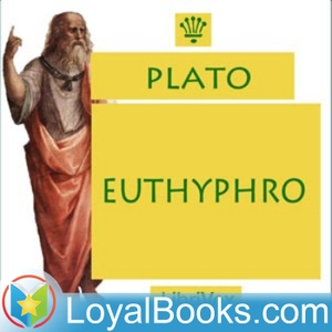 Euthyphro by Plato by Loyal Books