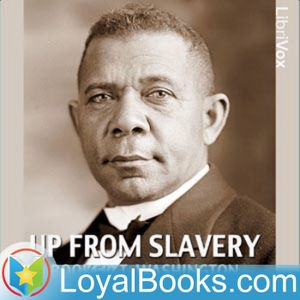 Up From Slavery by Booker T. Washington by Loyal Books