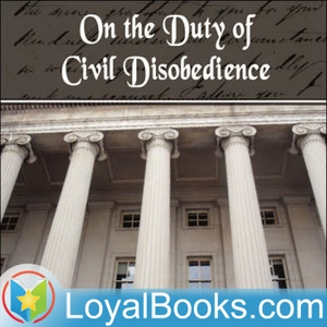On the Duty of Civil Disobedience by Henry David Thoreau by Loyal Books