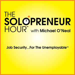 The Solopreneur Hour Podcast with Michael O'Neal by Michael O'Neal and Unemployable Co-Hosts