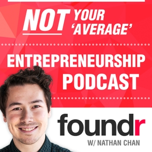 Foundr Magazine Podcast with Nathan Chan by Nathan Chan