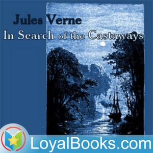 In Search of the Castaways by Jules Verne by Loyal Books